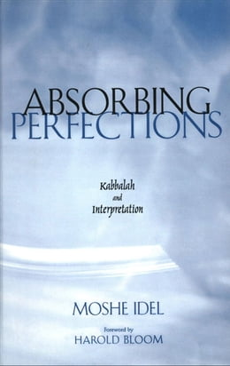 Book Absorbing Perfections: Kabbalah and Interpretation by Professor Moshe Idel