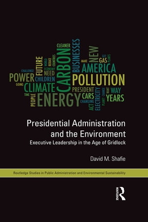 Presidential Administration and the Environment Executive Leadership in the Age of Gridlock