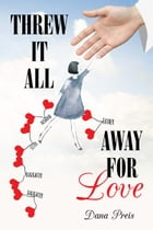 Threw it All Away For Love by Dana Preis