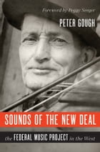Sounds of the New Deal: The Federal Music Project in the West by Peter Gough