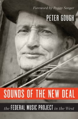 Book Sounds of the New Deal: The Federal Music Project in the West by Peter Gough