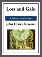 Loss and Gain by John Henry Newman