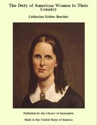 The Duty of American Women to Their Country by Catharine Esther Beecher