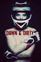 Down & Dirty by Ash Johnson