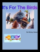 It's for the Birds by Mickey Geiser