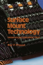 Surface Mount Technology: Principles and Practice by Ray P. Prasad