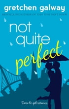 Not Quite Perfect by Gretchen Galway