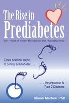 The Rise in Prediabetes:The Threat of Insulin Resistance and Hyperglycemia: Three Steps to Stop the Threat of Type2 Diabetes by Simon Marlow