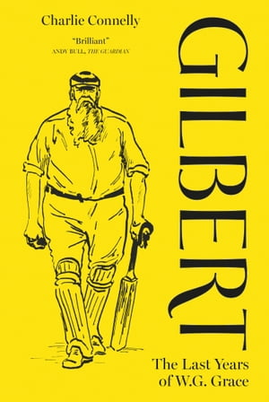 Gilbert The Last Years of WG Grace