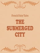 The Submerged City by French Fairy Tales