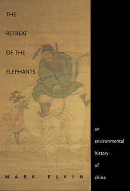 Book The Retreat of the Elephants: An Environmental History of China by Professor Mark Elvin