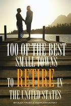 100 of the Best Small Towns to Retire In United States by alex trostanetskiy