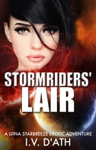 Stormriders' Lair: A Gina Starbreeze Erotic Adventure, #1 by I.V. D'ATH