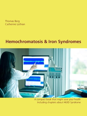 Hemochromatosis & related Syndromes: Including the most important information about the H63D Syndrome