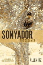 Sonyador (The Dreamer): A Small Book of Very Short Stories by Allen Itz