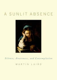 A Sunlit Absence:Silence, Awareness, and Contemplation: Silence, Awareness, and Contemplation