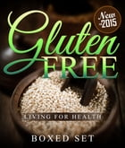 Gluten Free Living For Health: How to Live with Celiac or Coeliac Disease by Speedy Publishing