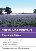 Cbt Fundamentals: Theory And Cases by Vanessa Skinner
