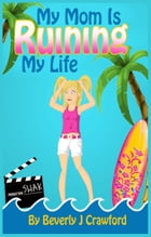 My Mom Is Ruining My Life by Beverly J. Crawford