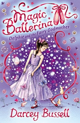 Book Delphie and the Fairy Godmother (Magic Ballerina, Book 5) by Darcey Bussell