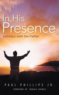 In His Presence: Intimacy with the Father