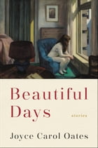 Beautiful Days: Stories by Joyce Carol Oates