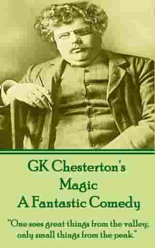 "Magic, A Fantastic Comedy: ""One sees great things from the valley; only small things from the peak."" by GK Chesterton"