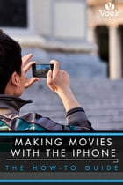 Making Movies With the iPhone: The How-To Guide by Simon Williams