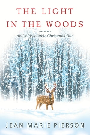 The Light in the Woods: An Unforgettable Christmas Tale by Jean Marie Pierson