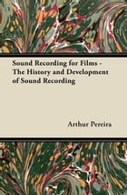 Sound Recording for Films - The History and Development of Sound Recording by Arthur Pereira