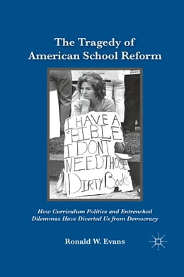 Book The Tragedy of American School Reform: How Curriculum Politics and Entrenched Dilemmas Have… by Ronald W. Evans