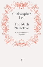 The Bath Detective: A Bath Detective Mystery by Christopher Lee