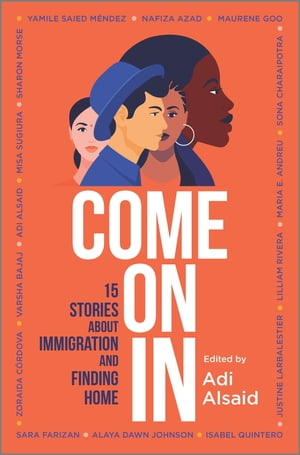 Come On In: 15 Stories about Immigration and Finding Home