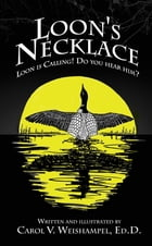 Loon's Necklace: Loon is Calling. Do You Hear Him? by Carol Weishampel, Ed.D.