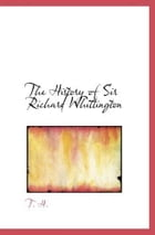 The History Of Sir Richard Whittington by T. H.