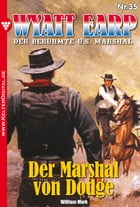 Wyatt Earp 35 - Western: Der Marshal von Dodge by William Mark