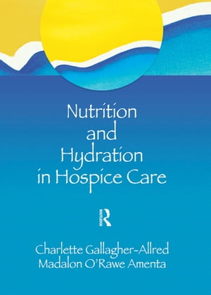 Nutrition and Hydration in Hospice Care Needs,  Strategies,  Ethics