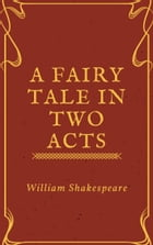 A Fairy Tale in Two Acts Taken from Shakespeare (Annotated) by William Shakespeare