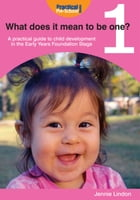 What Does it Mean to be One?: A Practical Guide to Child Development in the Early Years Foundation Stage by Jennie Lindon
