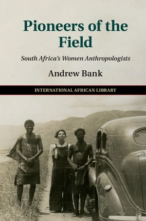 Pioneers of the Field South Africa's Women Anthropologists