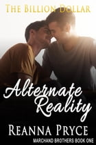 The Billion Dollar Alternate Reality: Marchand Brothers, #1 by Reanna Pryce