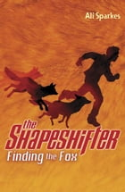 Shapeshifter 1: Finding the Fox by Ali Sparkes