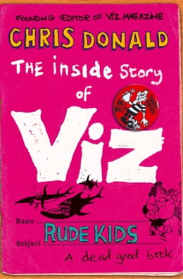 Book The Inside Story of Viz: Rude Kids by Chris Donald