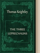 THE THREE LEPRECHAUNS by Thomas Keightley