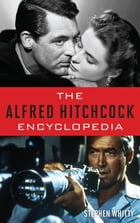 The Alfred Hitchcock Encyclopedia by Stephen Whitty