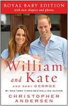 William and Kate: And Baby George: Royal Baby Edition by Christopher Andersen