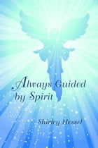 Always Guided by Spirit by Shirley Hessel