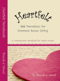 Heartfelt Devotionals, 366 devotions for common sense living