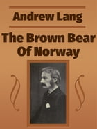 The Brown Bear Of Norway by Andrew Lang