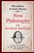 New Philosophy of Human Nature: Neither Known to Nor Attained by the Great Ancient Philosophers, Which Will Improve Human Life and H by Oliva Sabuco